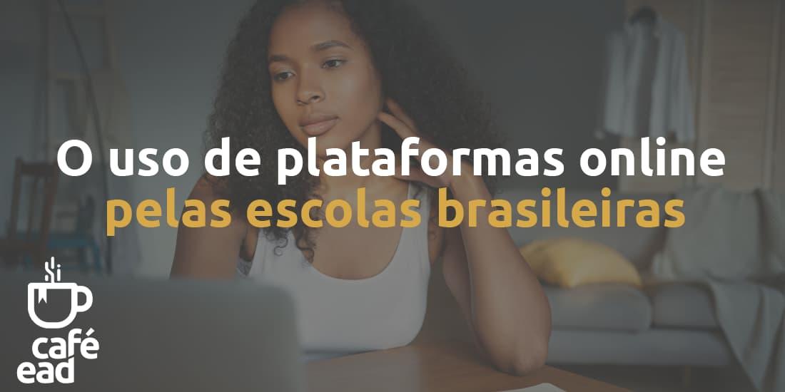 O uso de plataformas online pelas escolas brasileiras