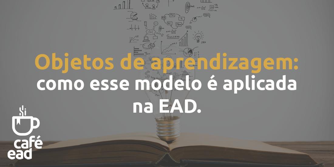 Objetos de aprendizagem: como esse modelo é aplicado na EAD