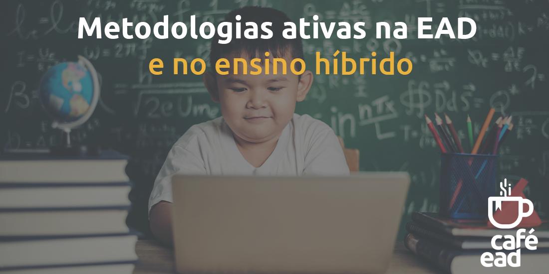 Metodologias ativas na EAD e no ensino híbrido