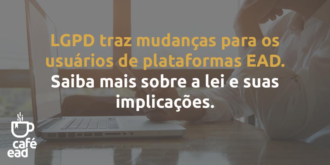 LGPD traz mudanças para os usuários de plataformas EAD: saiba mais sobre a lei e suas implicações