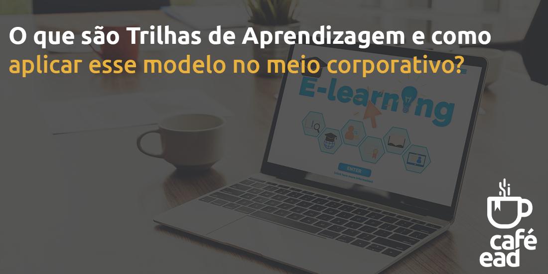 O que são Trilhas de Aprendizagem e como aplicar esse modelo no meio corporativo?
